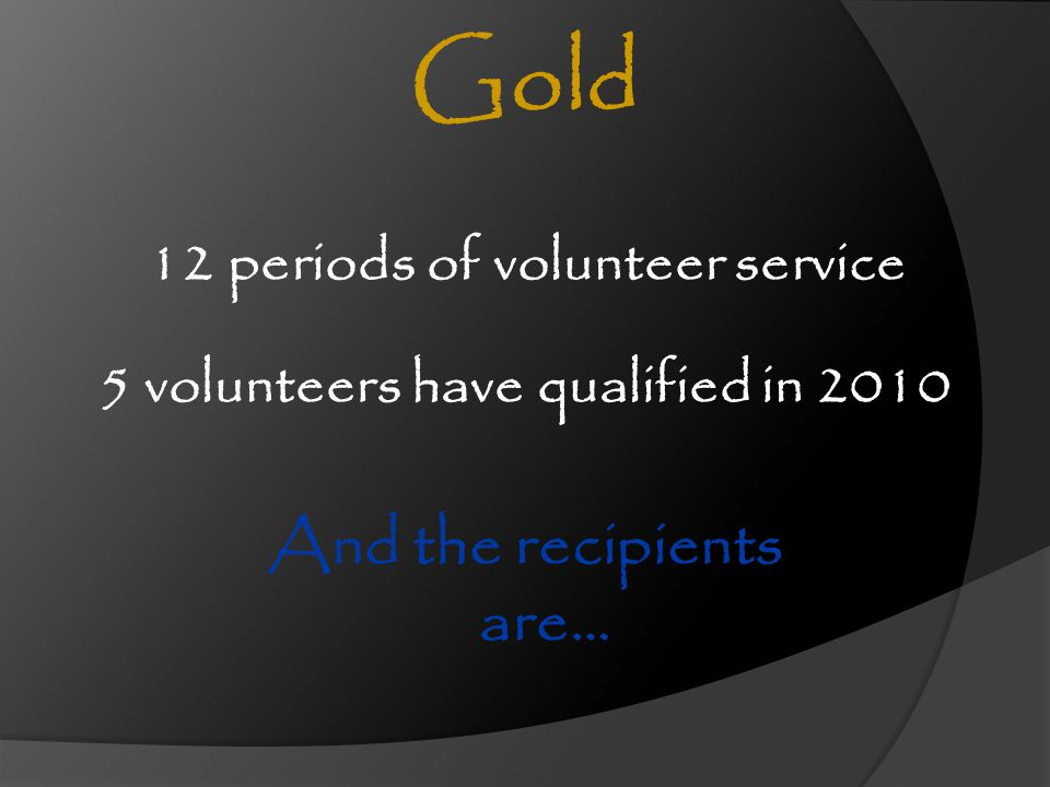 Gold And the recipients are… 12 periods of volunteer service