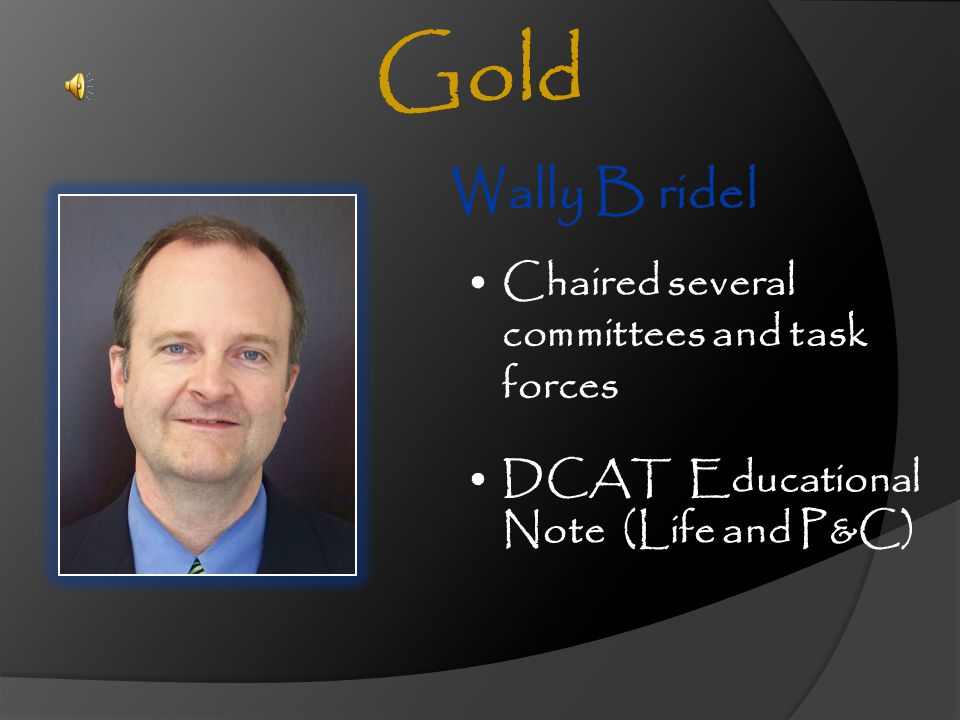 Gold Wally B ridel Chaired several committees and task forces
