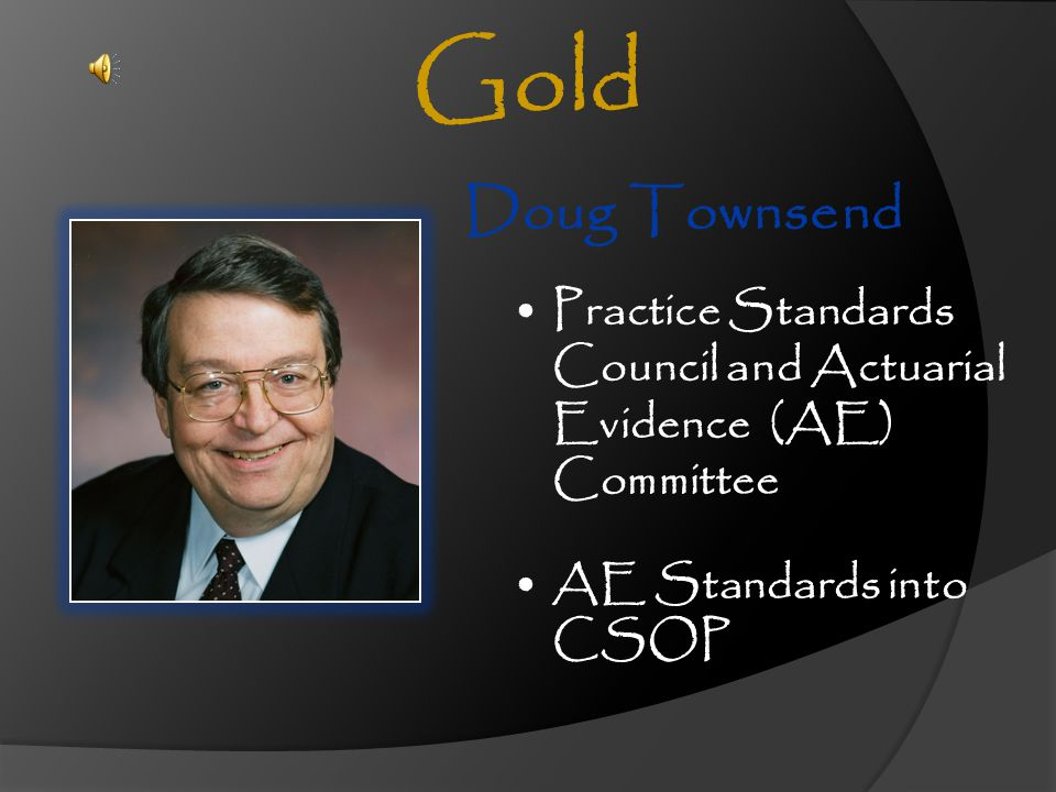Gold Doug Townsend. Practice Standards Council and Actuarial Evidence (AE) Committee. Doug Townsend.