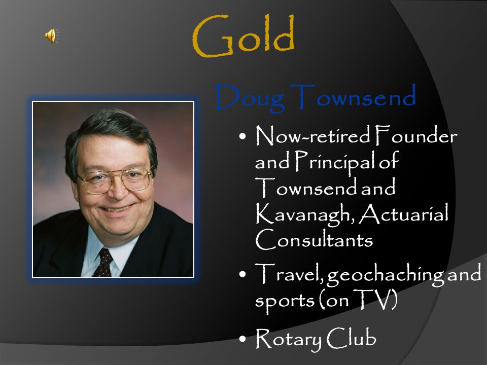 Gold Doug Townsend. Now-retired Founder and Principal of Townsend and Kavanagh, Actuarial Consultants.