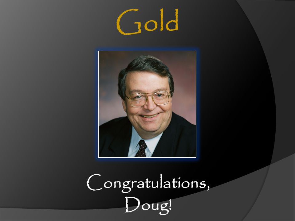 Gold Congratulations, Doug!