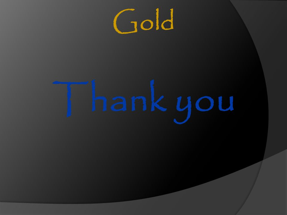 Gold Thank you. Please join me in thanking ALL of our Gold award recipients.