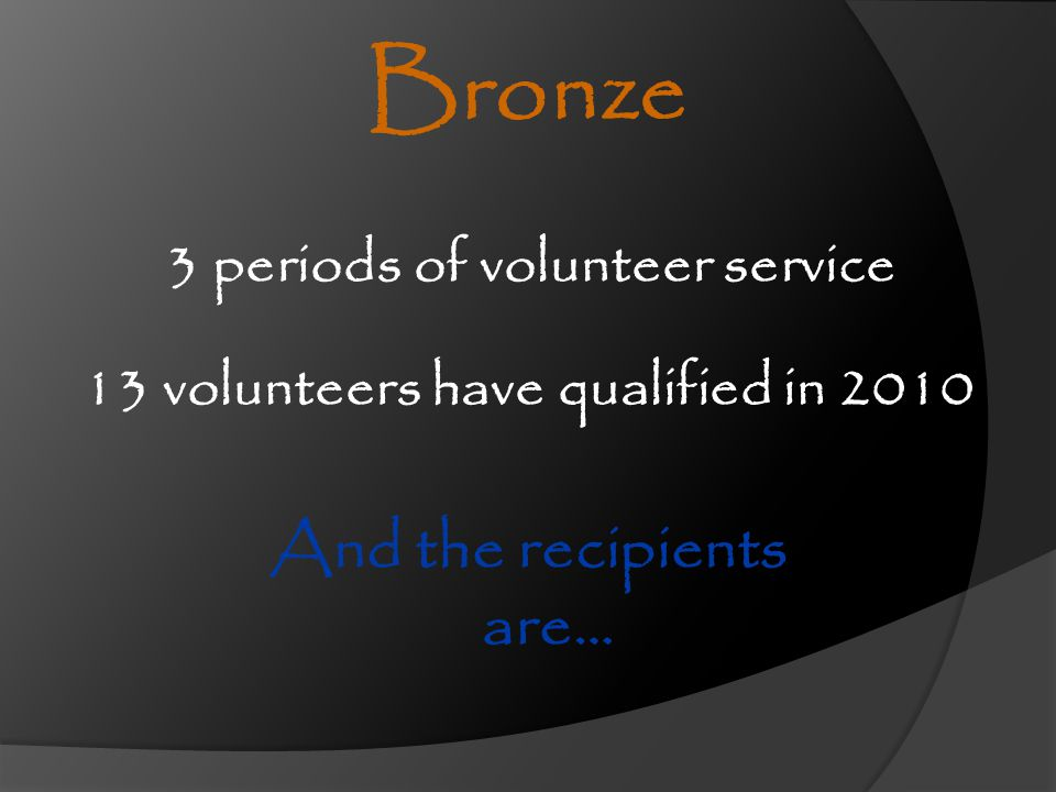 Bronze And the recipients are… 3 periods of volunteer service