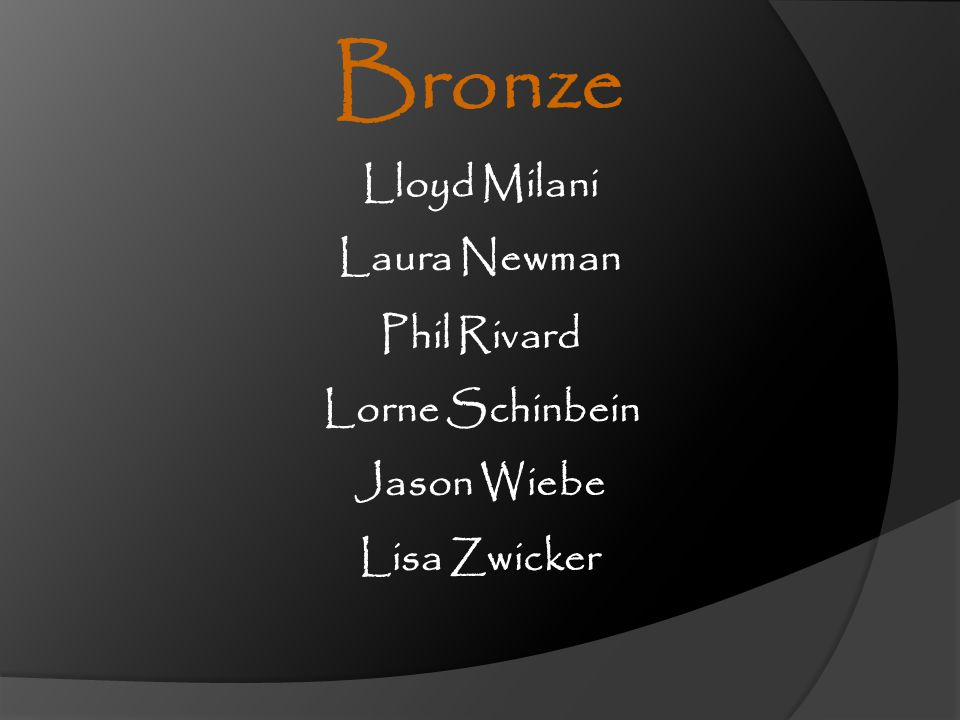 Bronze Lloyd Milani Laura Newman Phil Rivard Lorne Schinbein