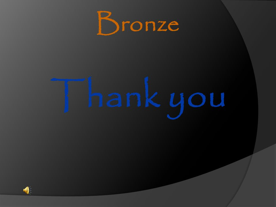 Bronze Thank you. Please join me in thanking ALL of our Bronze award recipients.