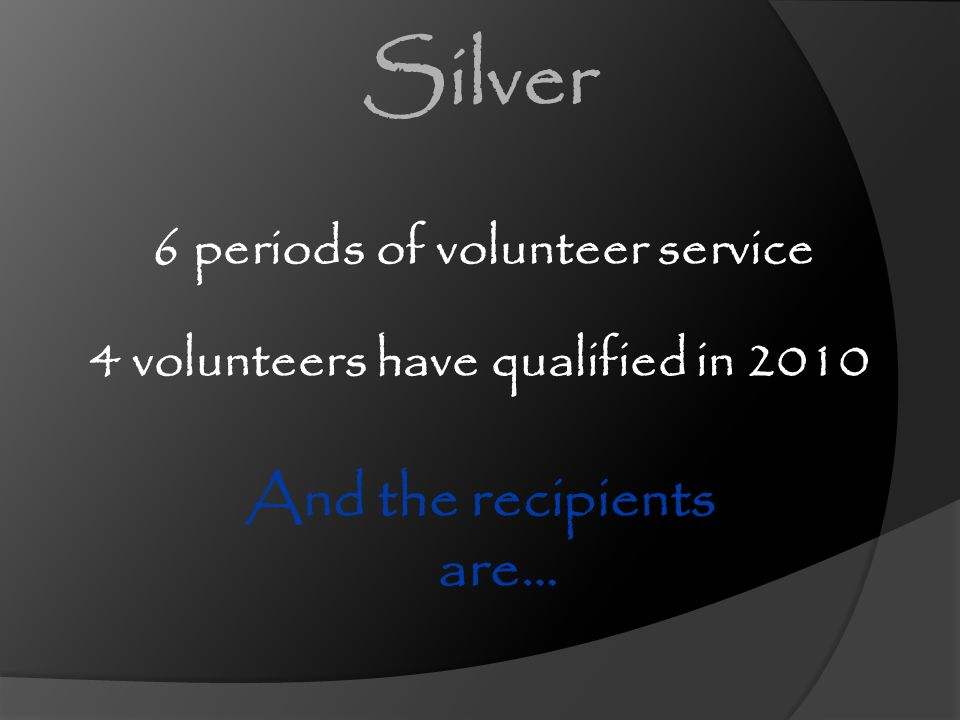 Silver And the recipients are… 6 periods of volunteer service