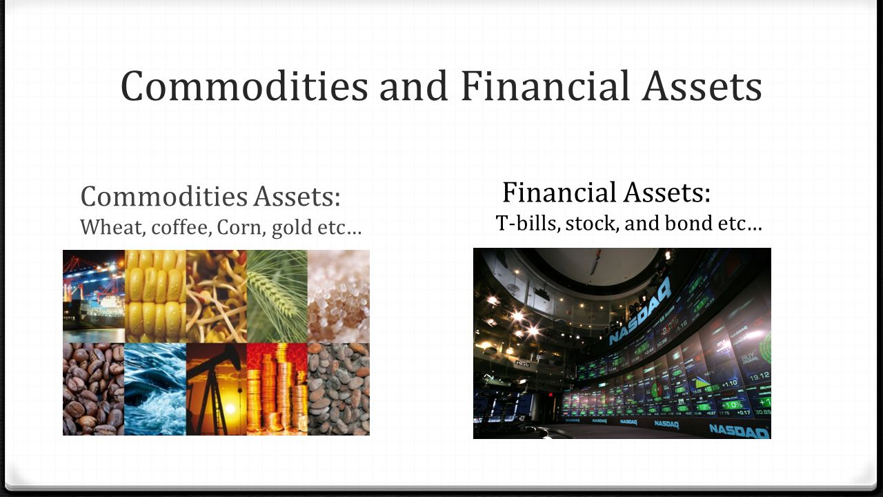 Commodities and Financial Assets