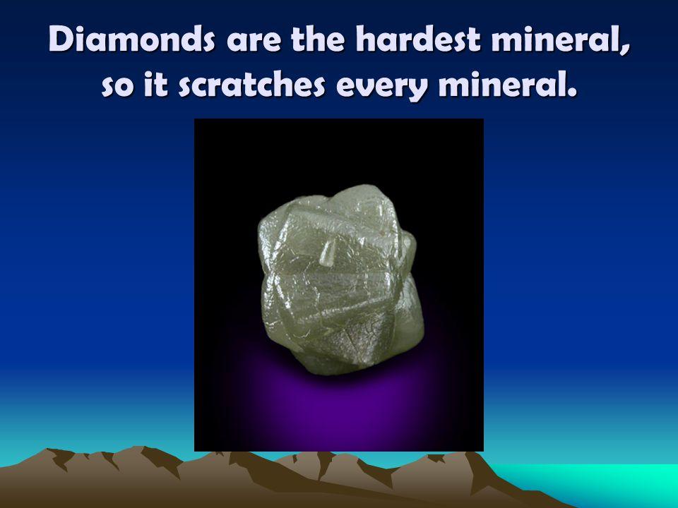 Diamonds are the hardest mineral, so it scratches every mineral.