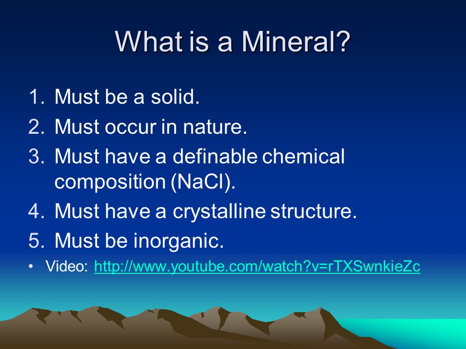 What is a Mineral Must be a solid. Must occur in nature.