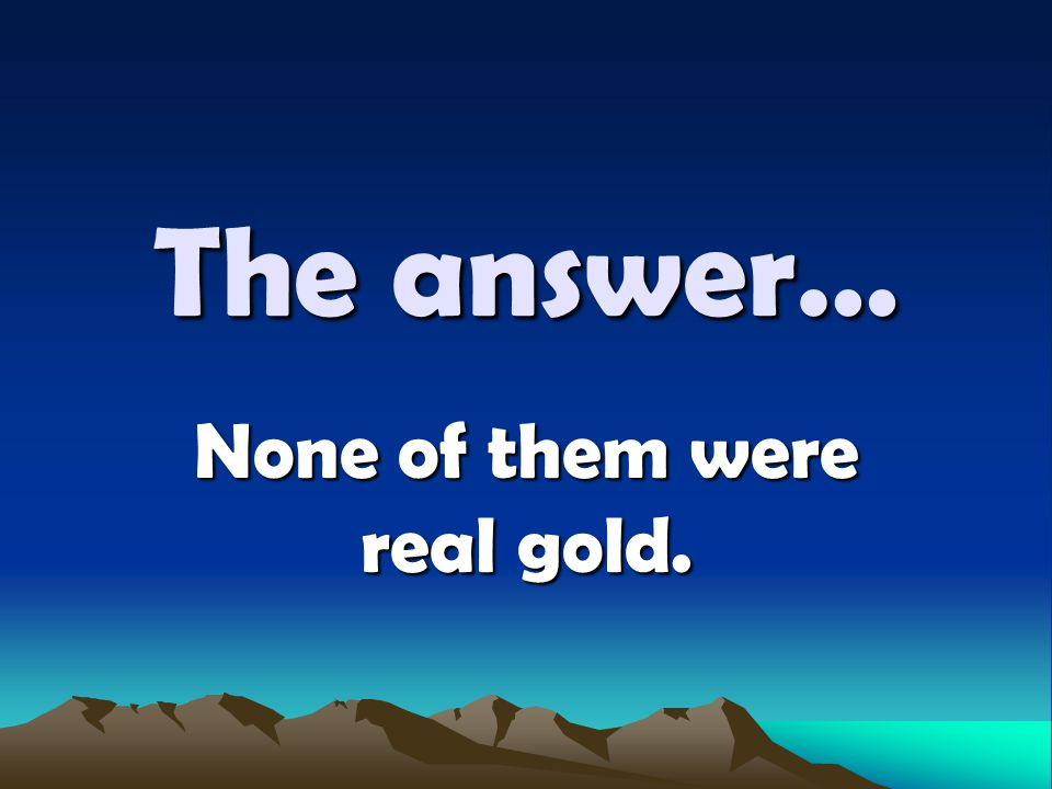 None of them were real gold.