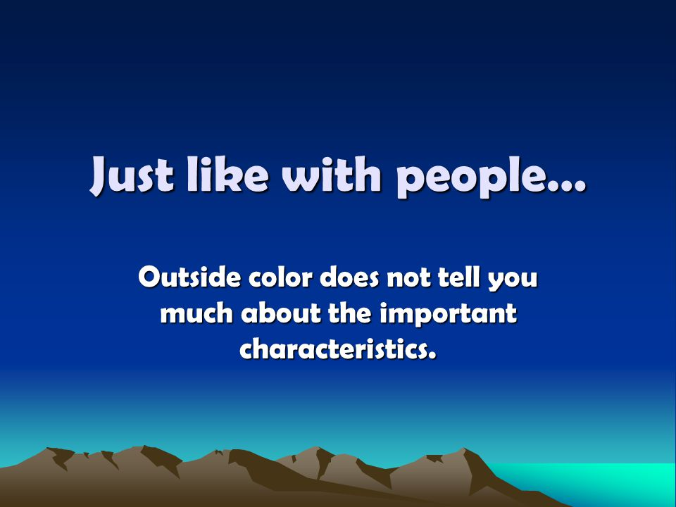 Just like with people… Outside color does not tell you much about the important characteristics.