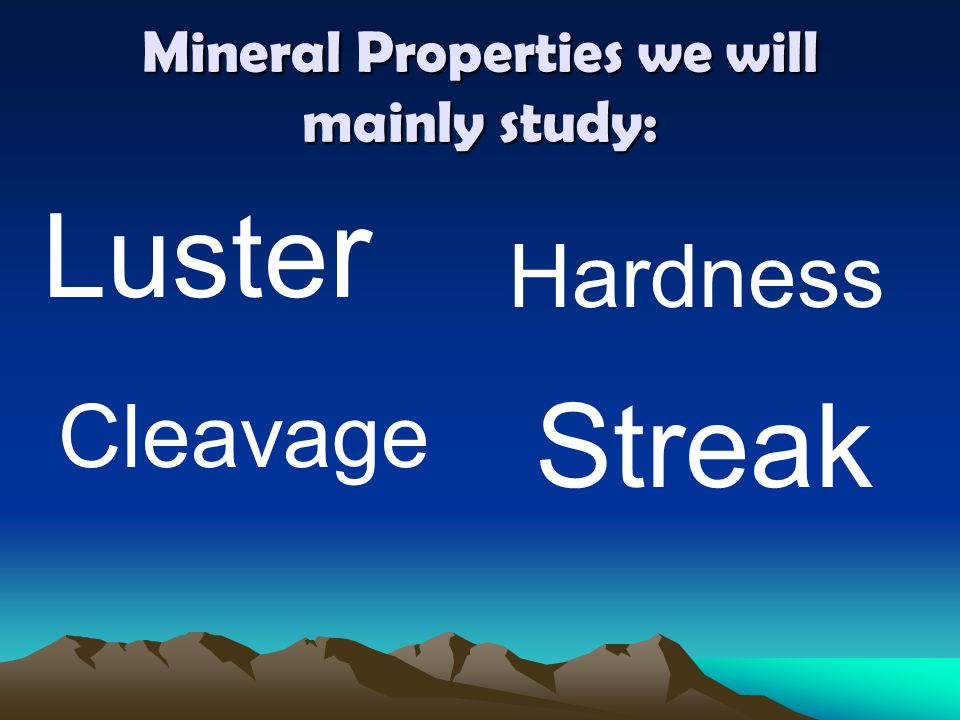 Mineral Properties we will mainly study: