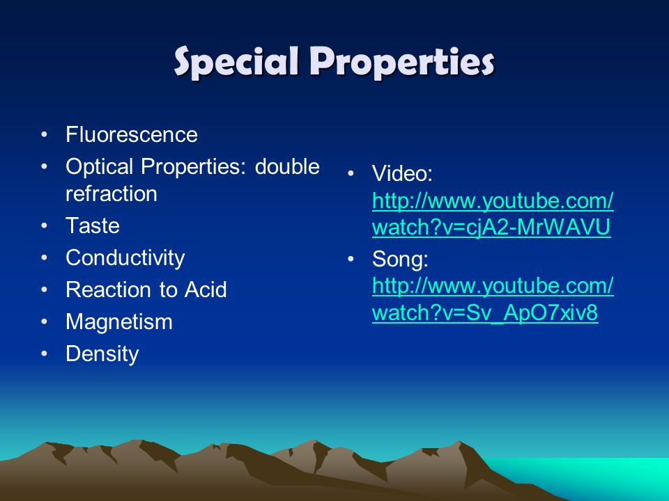 Special Properties Fluorescence Optical Properties: double refraction