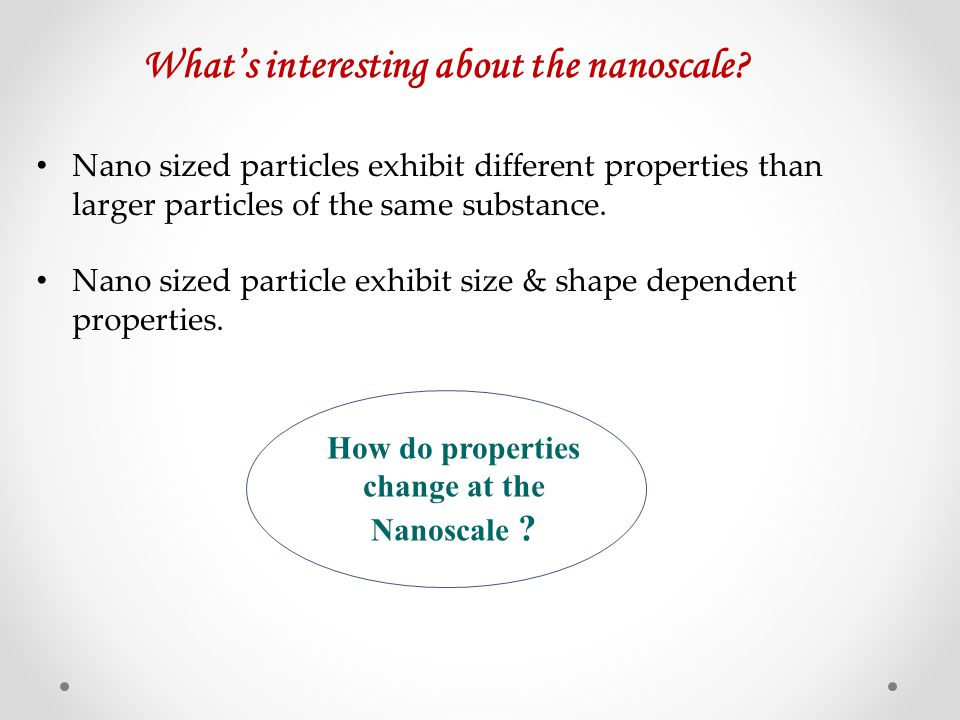 How do properties change at the Nanoscale