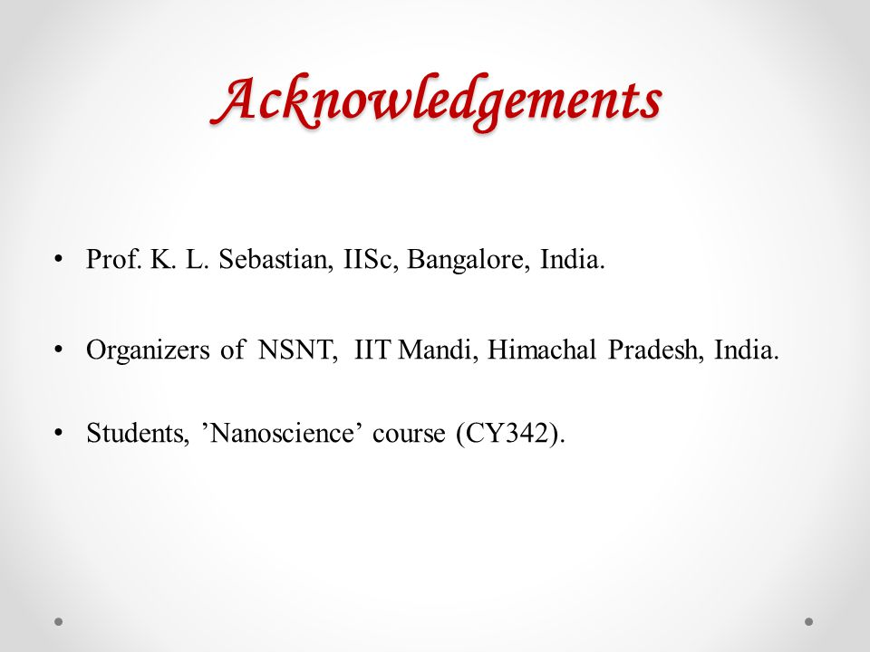 Acknowledgements Prof. K. L. Sebastian, IISc, Bangalore, India.