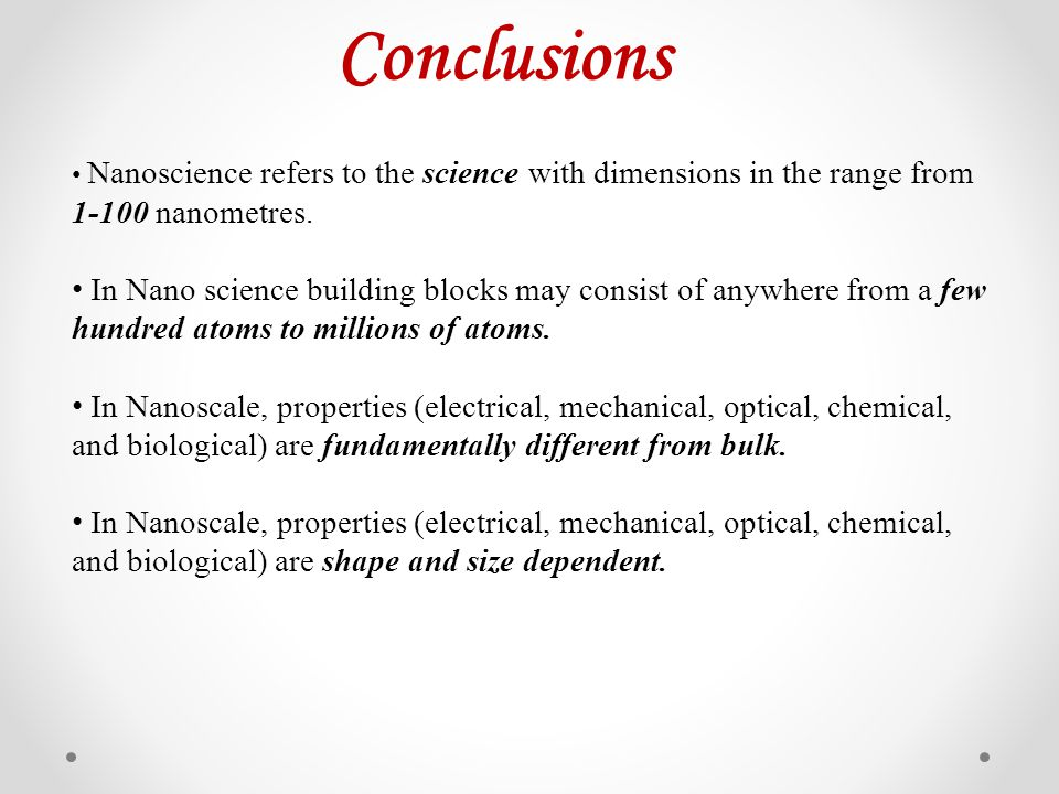 Conclusions Nanoscience refers to the science with dimensions in the range from 1-100 nanometres.