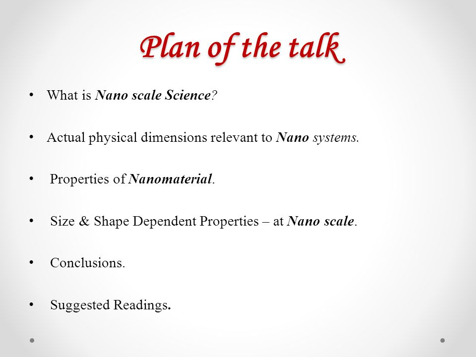 Plan of the talk What is Nano scale Science