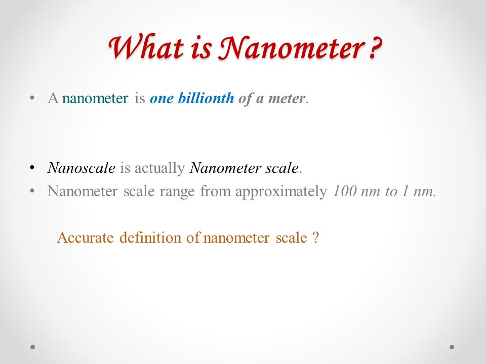 What is Nanometer A nanometer is one billionth of a meter.