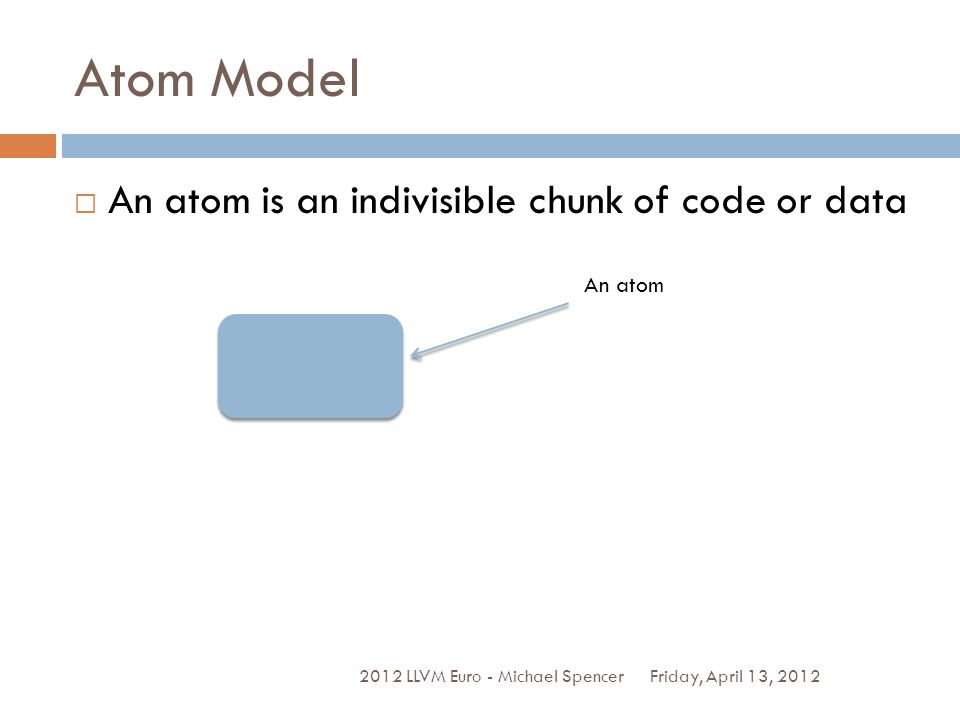 Atom Model An atom is an indivisible chunk of code or data An atom