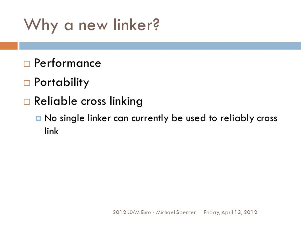 Why a new linker Performance Portability Reliable cross linking