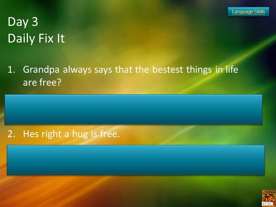 Language Skills Day 3. Daily Fix It. Grandpa always says that the bestest things in life are free