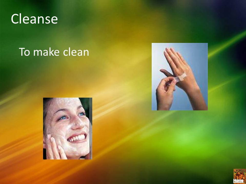 Cleanse To make clean