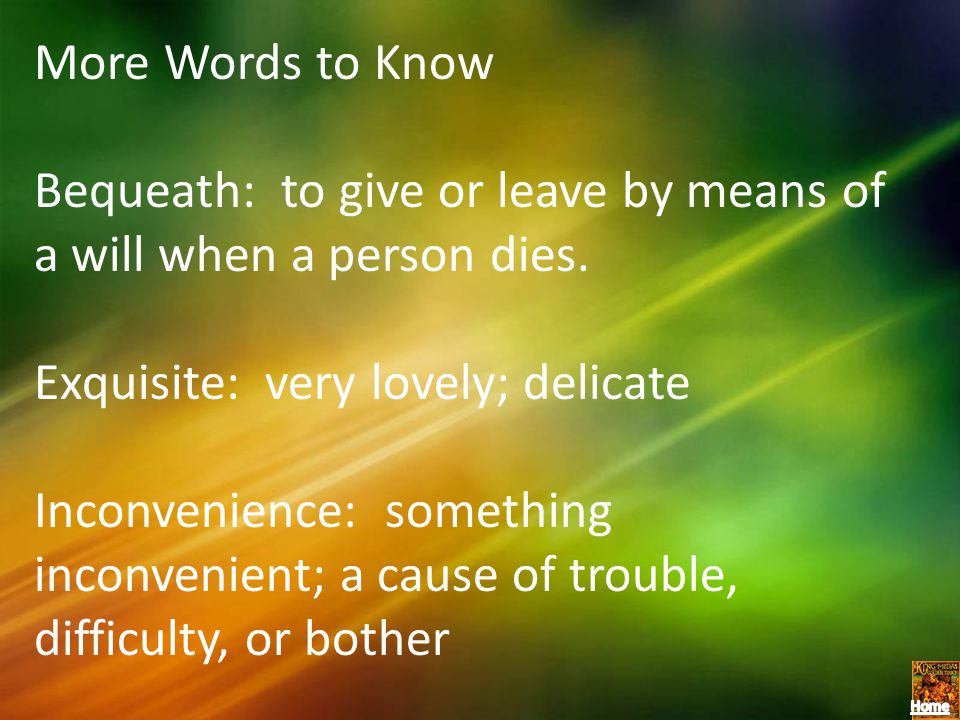 More Words to Know Bequeath: to give or leave by means of a will when a person dies. Exquisite: very lovely; delicate.