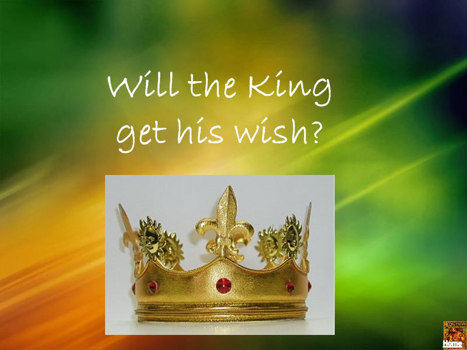 Will the King get his wish