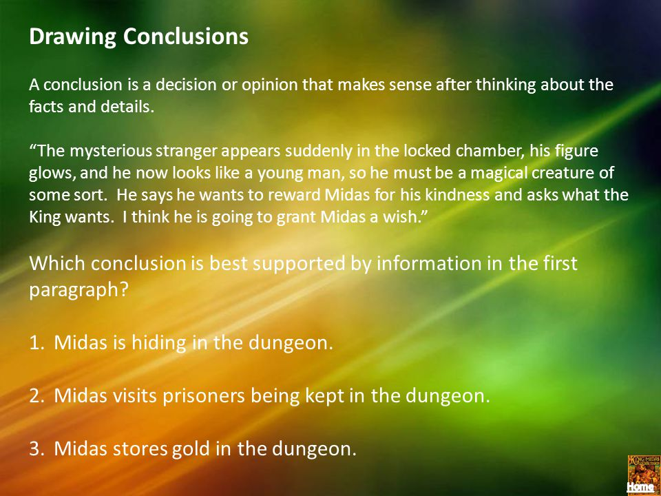 Drawing Conclusions A conclusion is a decision or opinion that makes sense after thinking about the facts and details.