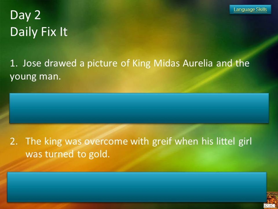 Day 2 Daily Fix It. 1. Jose drawed a picture of King Midas Aurelia and the young man.