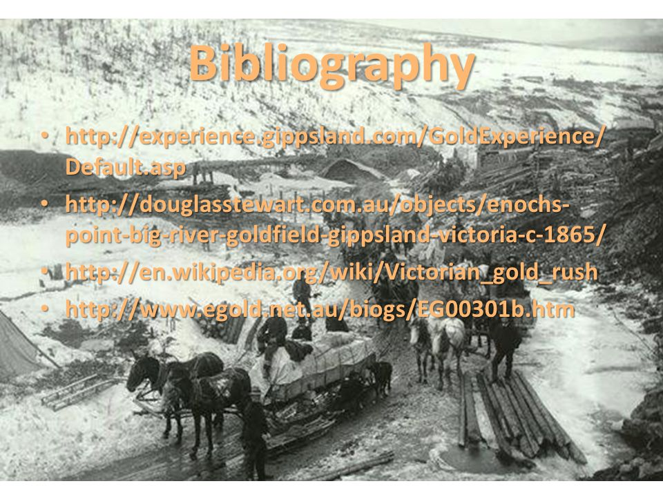 Bibliography http://experience.gippsland.com/GoldExperience/Default.asp.
