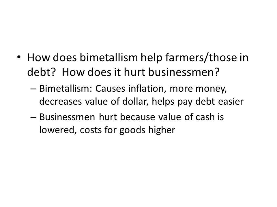 How does bimetallism help farmers/those in debt