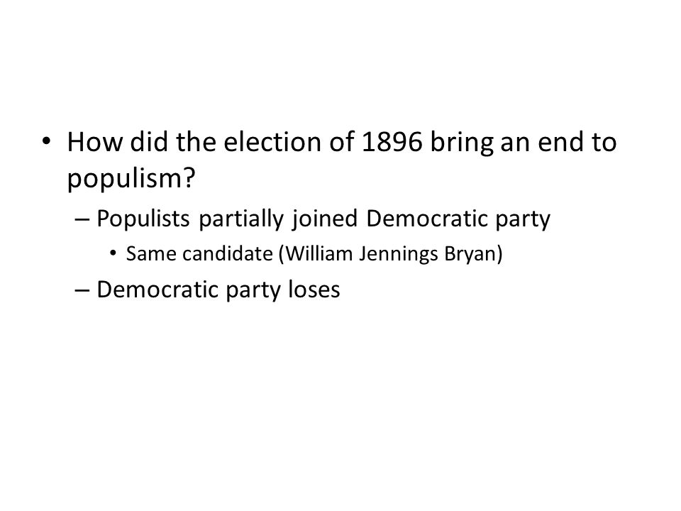 How did the election of 1896 bring an end to populism