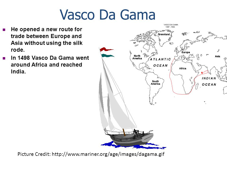 Vasco Da Gama He opened a new route for trade between Europe and Asia without using the silk rode.