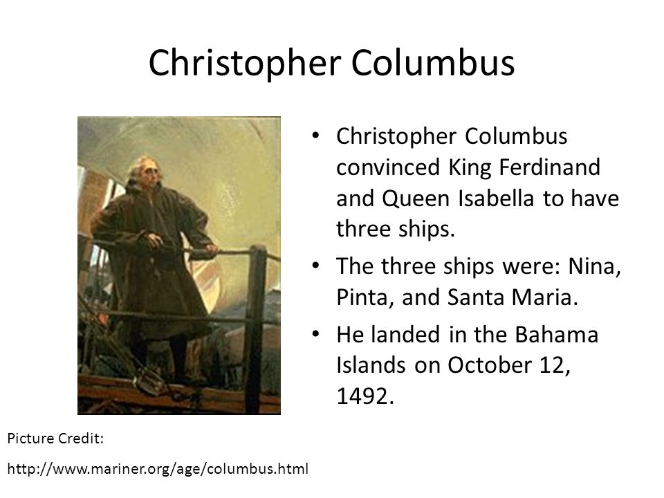 Christopher Columbus Christopher Columbus convinced King Ferdinand and Queen Isabella to have three ships.