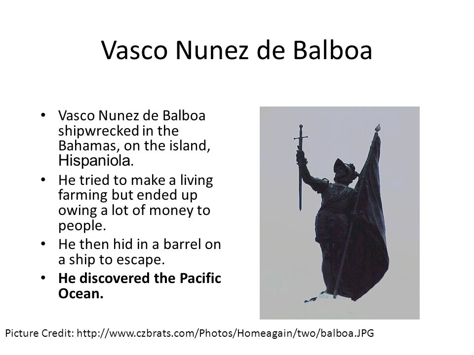 Vasco Nunez de Balboa Vasco Nunez de Balboa shipwrecked in the Bahamas, on the island, Hispaniola.