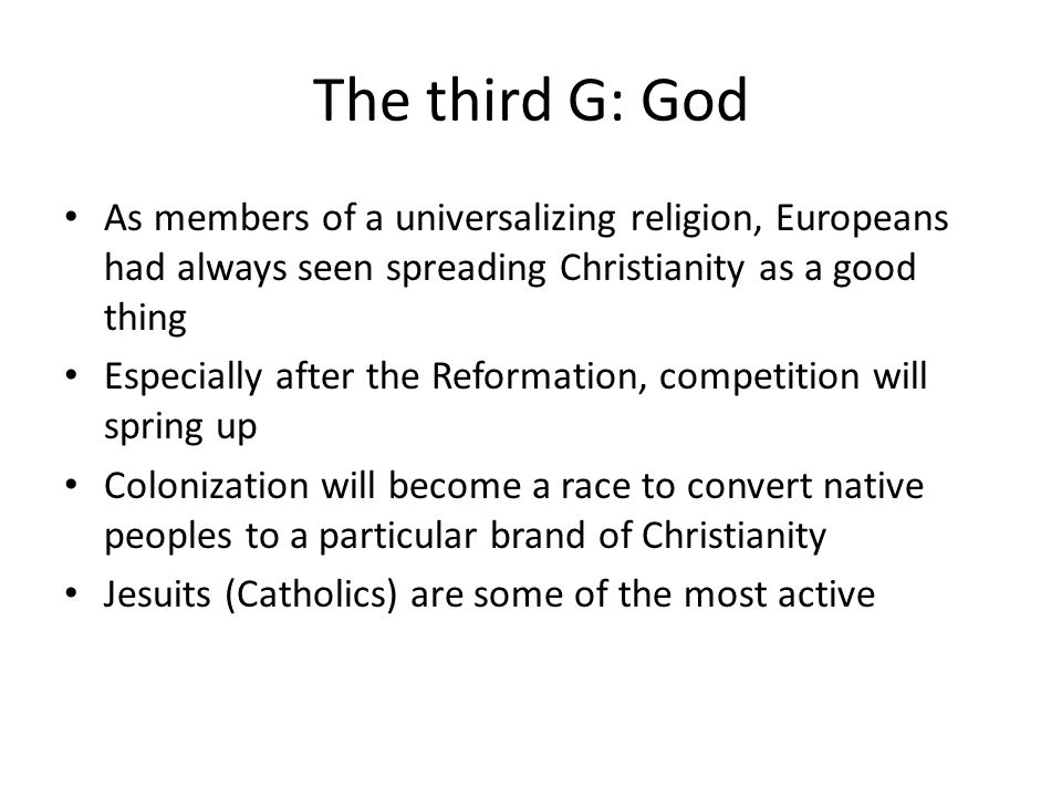 The third G: God As members of a universalizing religion, Europeans had always seen spreading Christianity as a good thing.