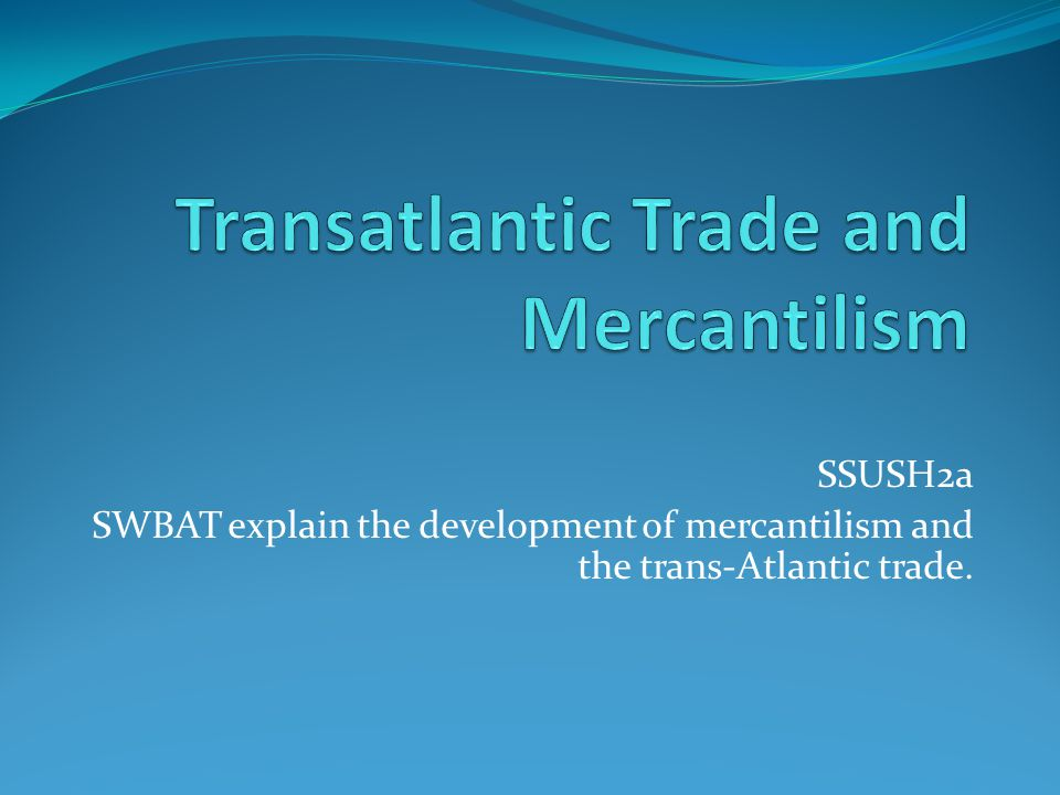 Transatlantic Trade and Mercantilism