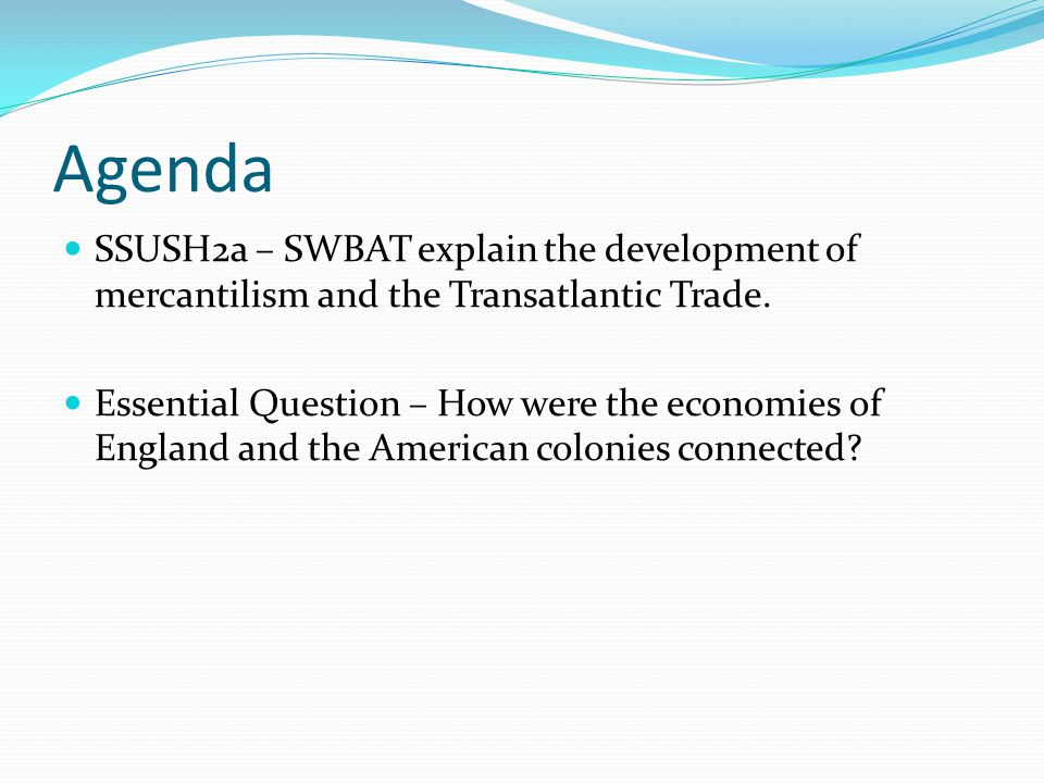 Agenda SSUSH2a – SWBAT explain the development of mercantilism and the Transatlantic Trade.
