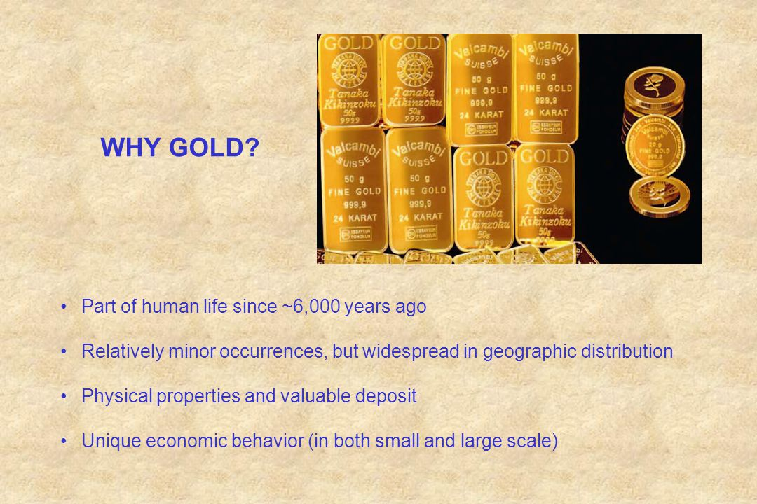 WHY GOLD Part of human life since ~6,000 years ago