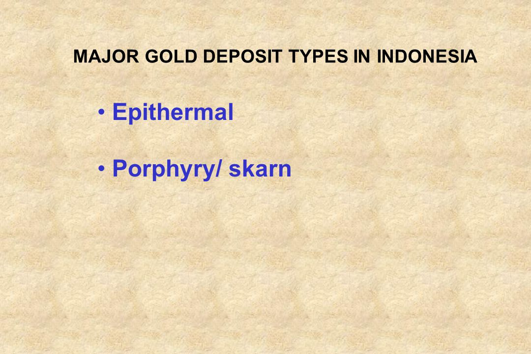 MAJOR GOLD DEPOSIT TYPES IN INDONESIA
