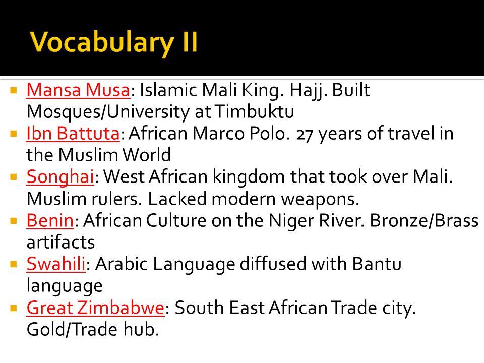 Vocabulary II Mansa Musa: Islamic Mali King. Hajj. Built Mosques/University at Timbuktu.