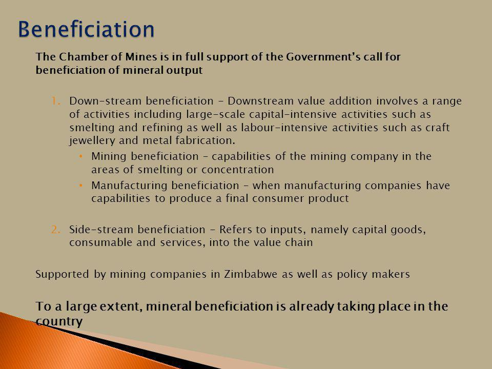Beneficiation The Chamber of Mines is in full support of the Government's call for beneficiation of mineral output.