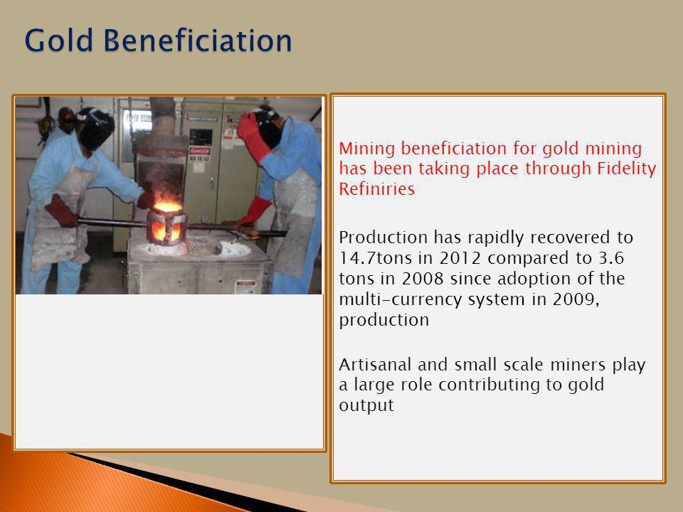 Gold Beneficiation Mining beneficiation for gold mining has been taking place through Fidelity Refiniries.