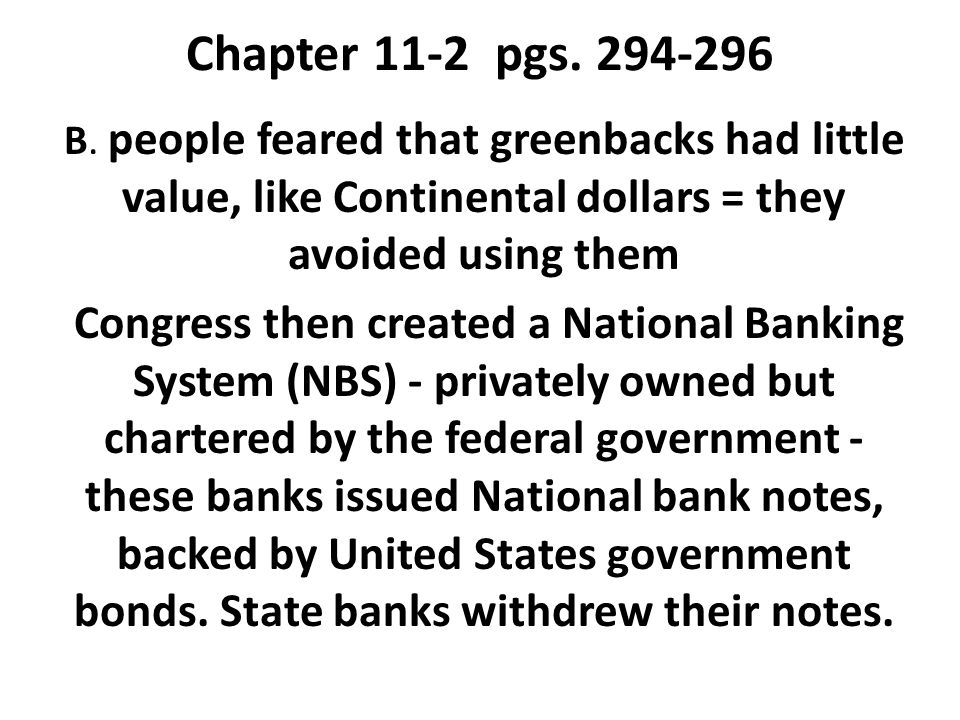 Chapter 11-2 pgs. 294-296 B. people feared that greenbacks had little value, like Continental dollars = they avoided using them.
