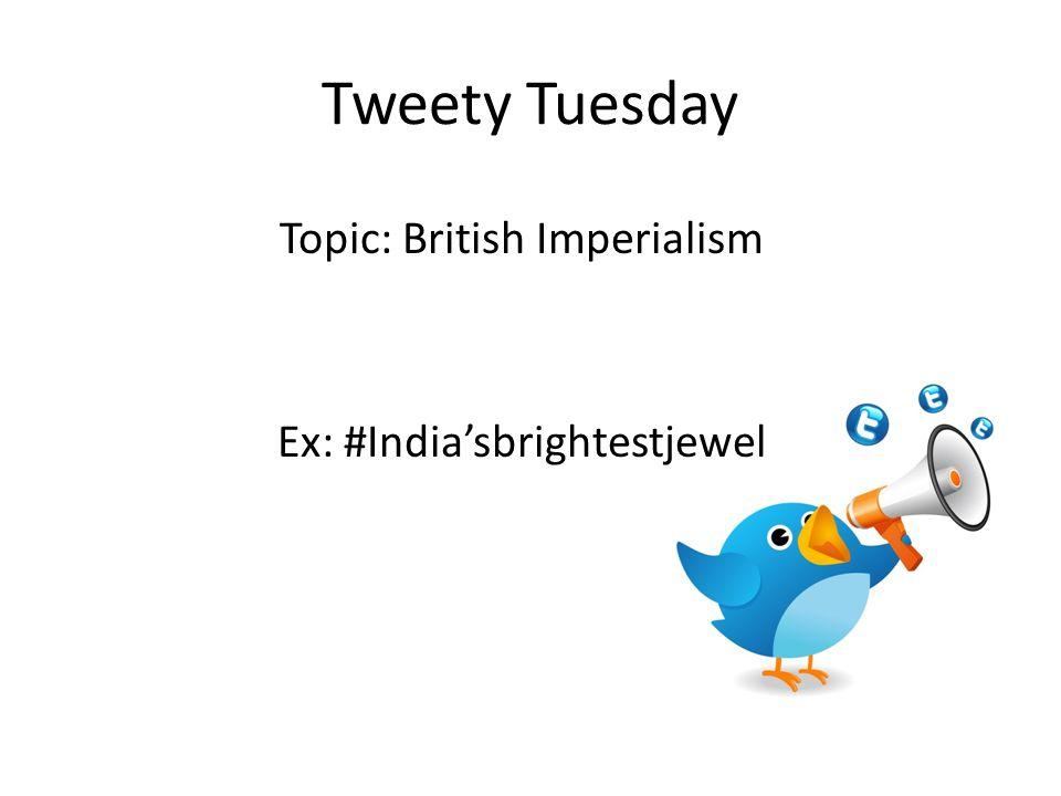 Topic: British Imperialism Ex: #India'sbrightestjewel