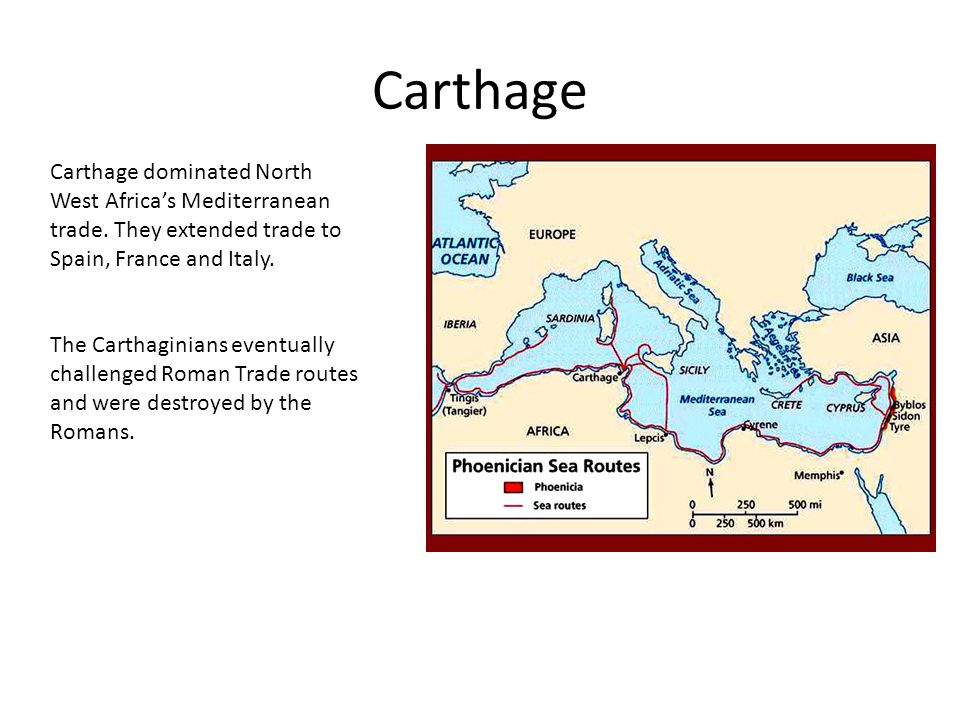 Carthage Carthage dominated North West Africa's Mediterranean trade. They extended trade to Spain, France and Italy.