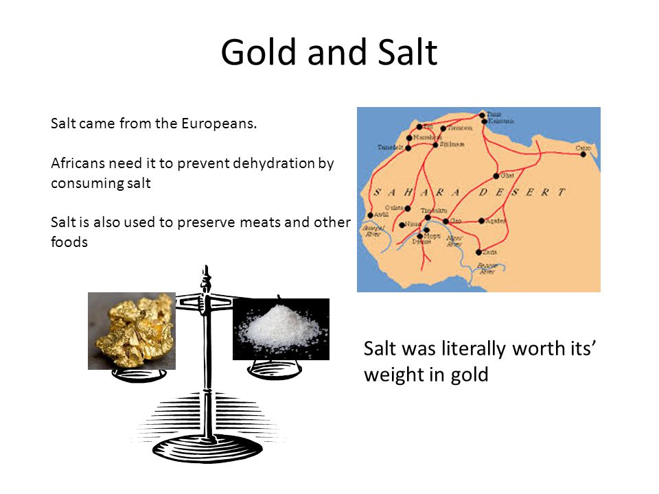 Gold and Salt Salt was literally worth its' weight in gold