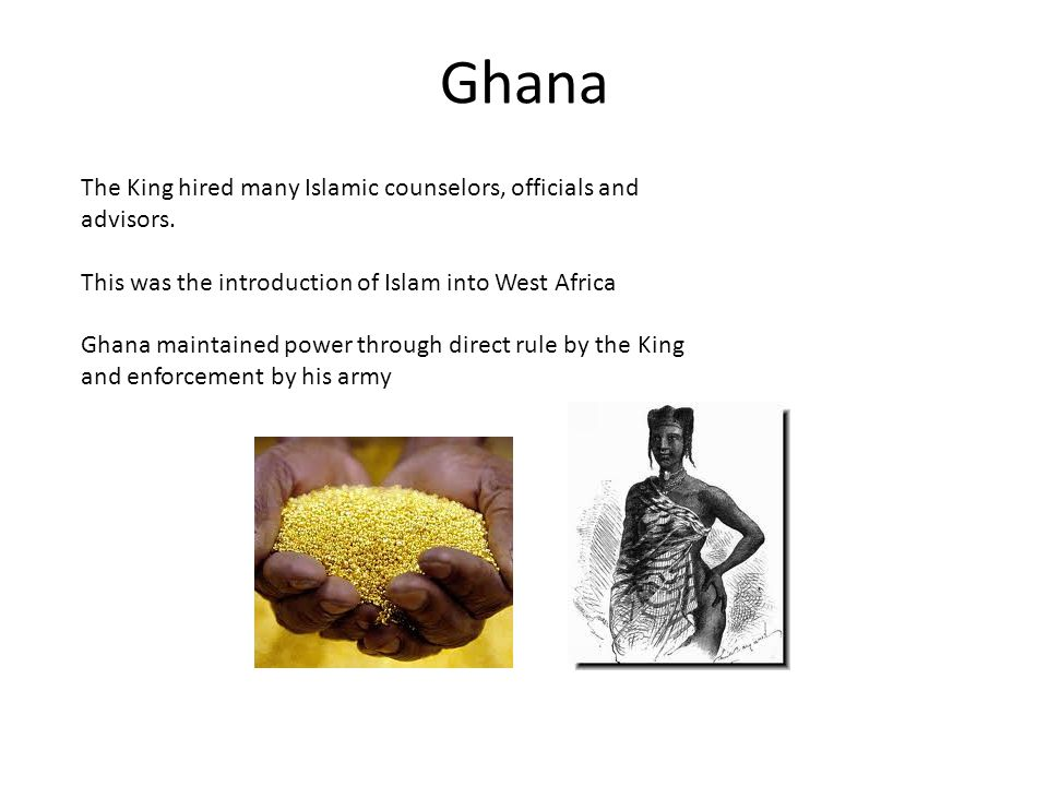 Ghana The King hired many Islamic counselors, officials and advisors.