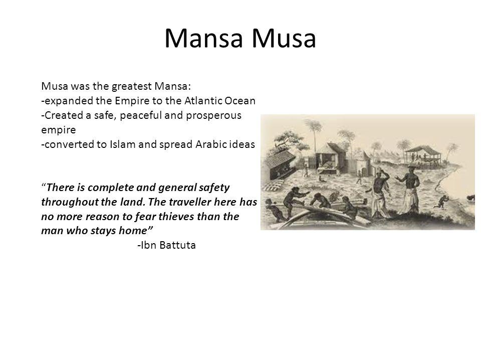 Mansa Musa Musa was the greatest Mansa: